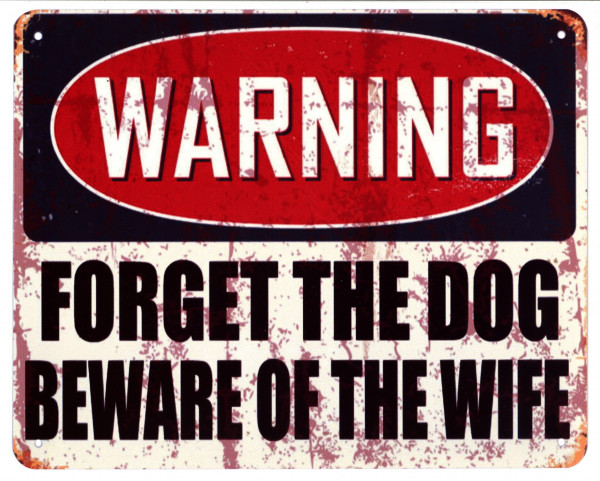 Blechschild Warning Forget The Dog Beware of the Wife Druck 20 x 25