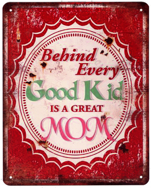 Blechschild 3718 Behind Every Good Kid Great Mom 20 x 25